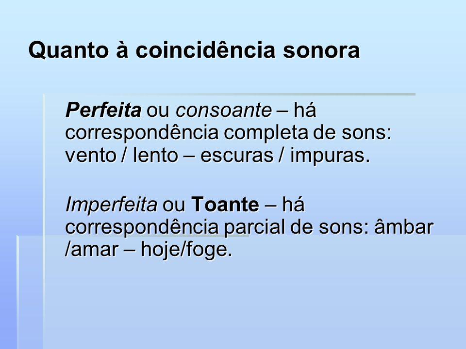 Quanto à coincidência sonora Perfeita ou consoante – há correspondência completa de sons: vento / lento – escuras / impuras.