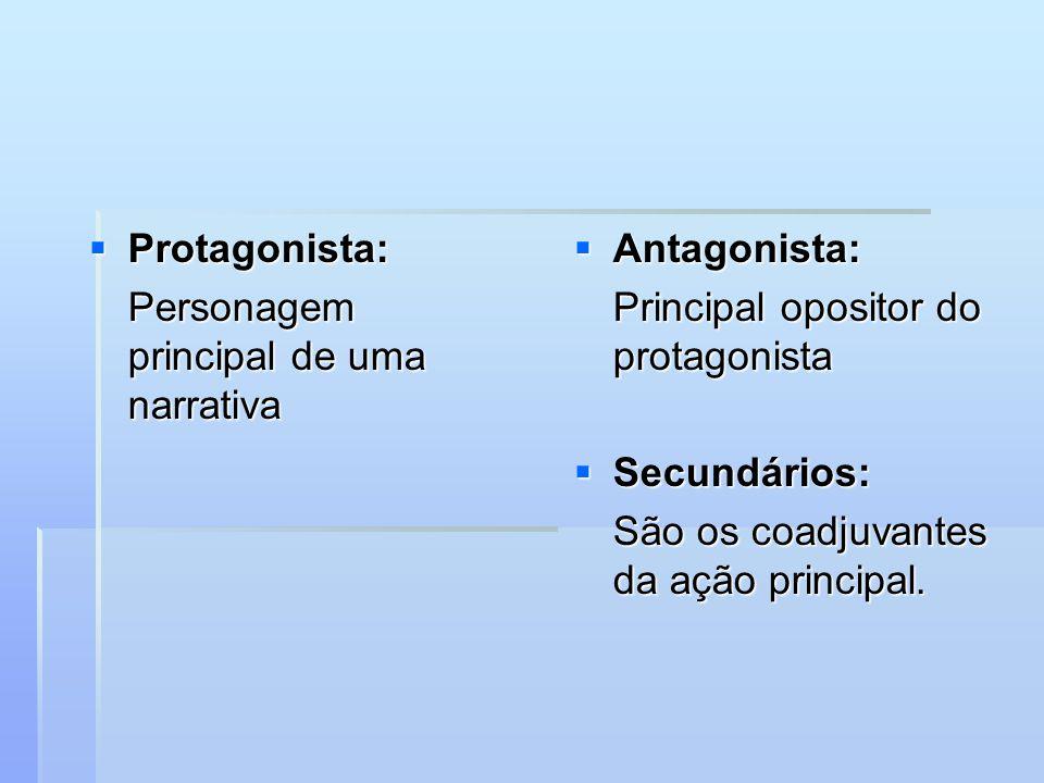 Protagonista: Protagonista: Personagem principal de uma narrativa Antagonista: Antagonista: Principal opositor do protagonista Secundários: Secundários: São os coadjuvantes da ação principal.