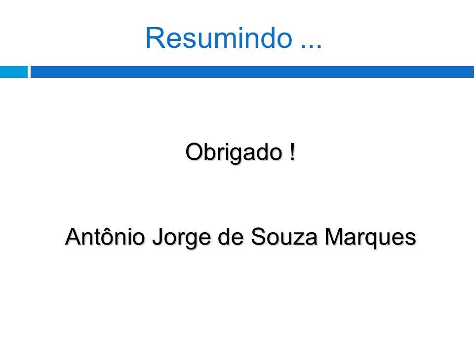 Resumindo... Obrigado ! Antônio Jorge de Souza Marques