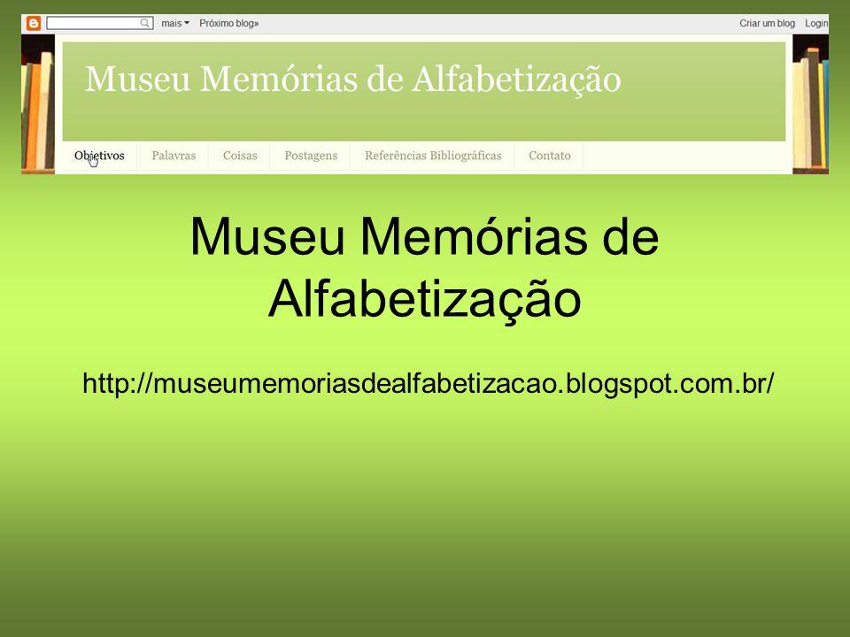Museu Memórias de Alfabetização http://museumemoriasdealfabetizacao.blogspot.com.br/