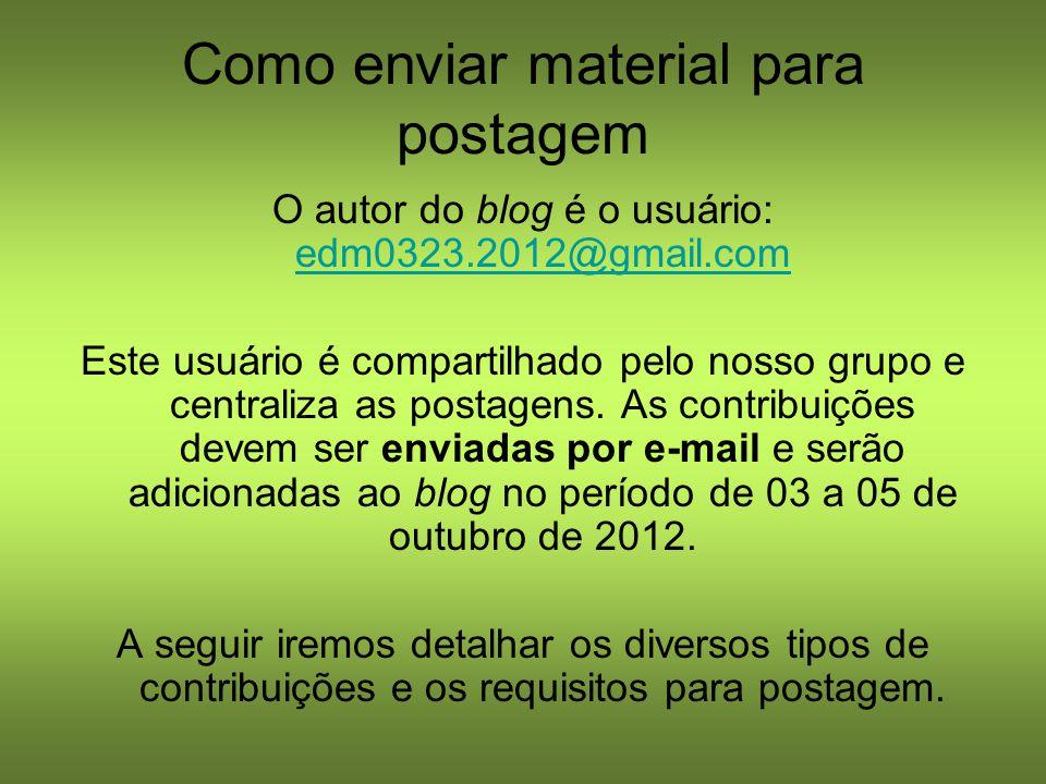 Como enviar material para postagem O autor do blog é o usuário: edm0323.2012@gmail.com edm0323.2012@gmail.com Este usuário é compartilhado pelo nosso