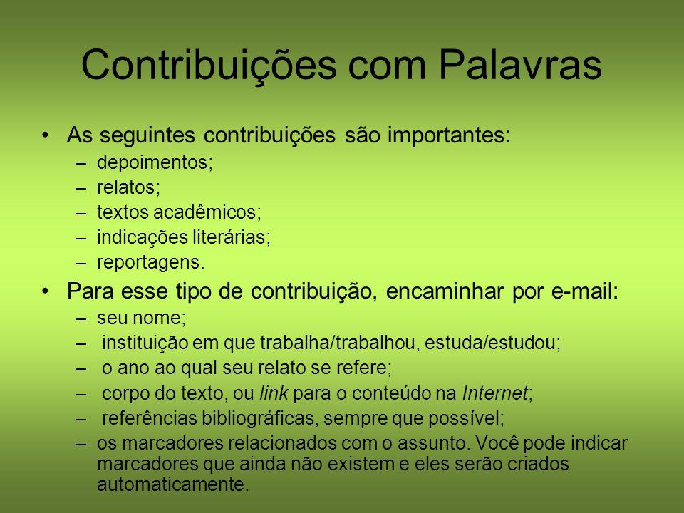 Contribuições com Palavras As seguintes contribuições são importantes: –depoimentos; –relatos; –textos acadêmicos; –indicações literárias; –reportagen
