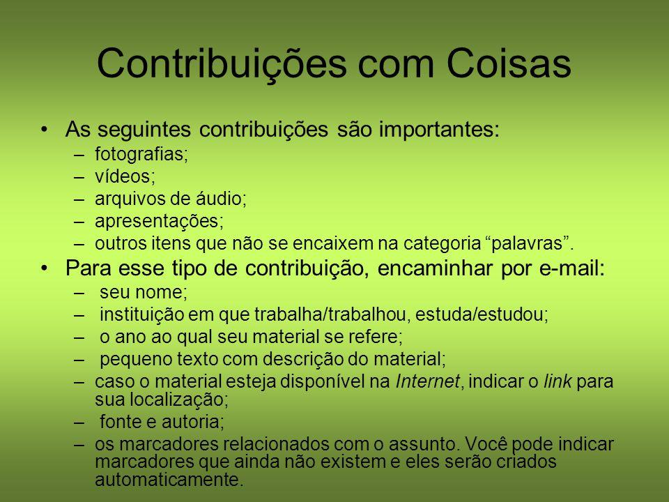 Contribuições com Coisas As seguintes contribuições são importantes: –fotografias; –vídeos; –arquivos de áudio; –apresentações; –outros itens que não