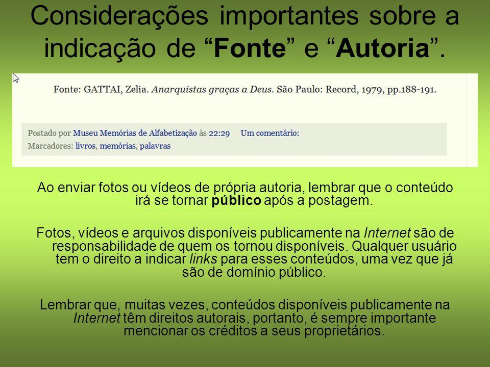 Considerações importantes sobre a indicação de Fonte e Autoria. Ao enviar fotos ou vídeos de própria autoria, lembrar que o conteúdo irá se tornar púb