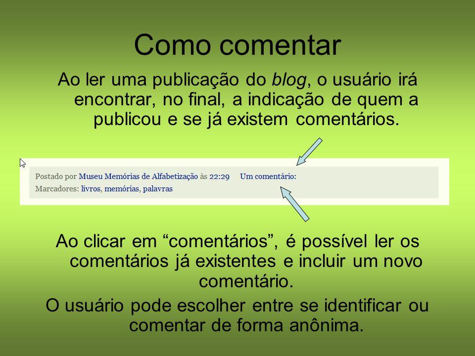 Como comentar Ao ler uma publicação do blog, o usuário irá encontrar, no final, a indicação de quem a publicou e se já existem comentários. Ao clicar