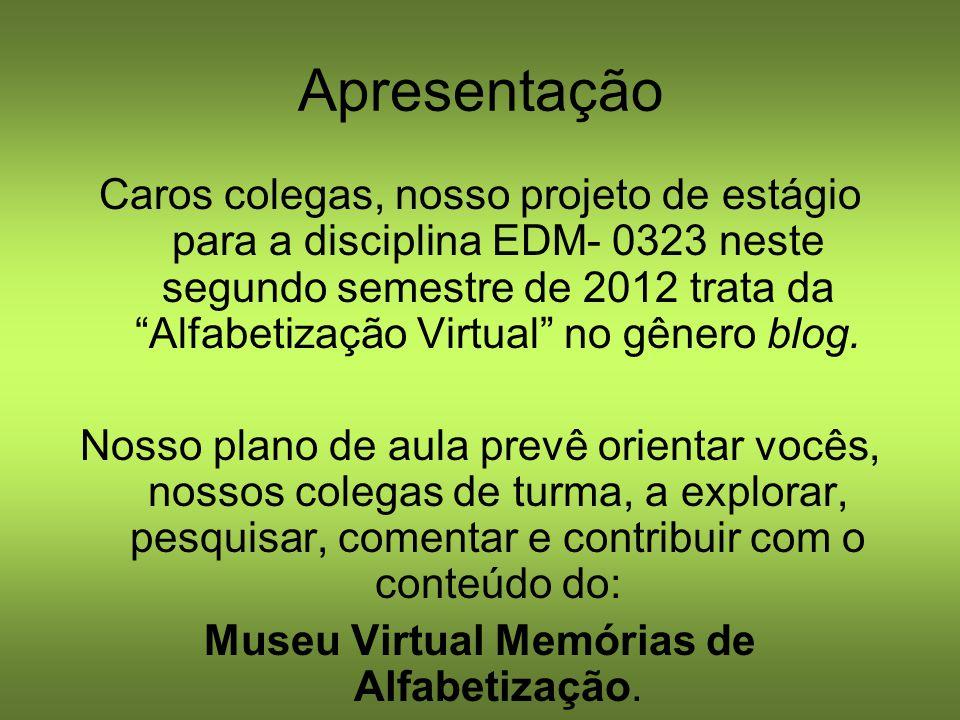 Apresentação Caros colegas, nosso projeto de estágio para a disciplina EDM- 0323 neste segundo semestre de 2012 trata da Alfabetização Virtual no gêne