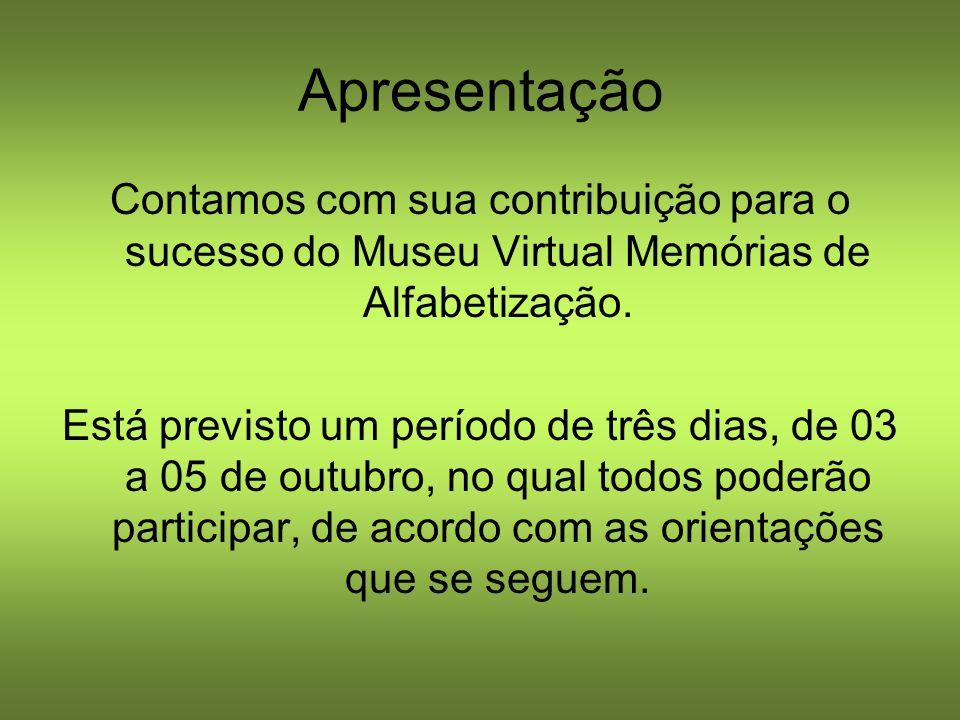 Apresentação Contamos com sua contribuição para o sucesso do Museu Virtual Memórias de Alfabetização. Está previsto um período de três dias, de 03 a 0