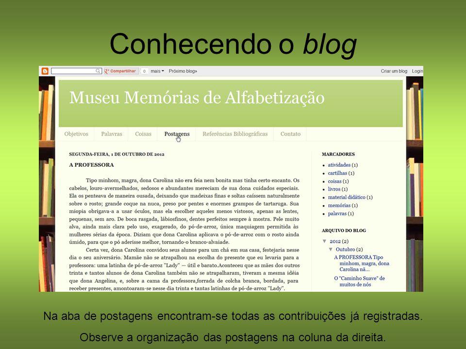 Conhecendo o blog Na aba de postagens encontram-se todas as contribuições já registradas. Observe a organização das postagens na coluna da direita.