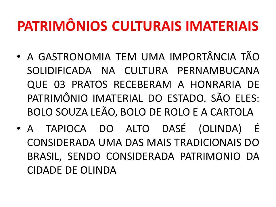 PATRIMÔNIOS CULTURAIS IMATERIAIS A GASTRONOMIA TEM UMA IMPORTÂNCIA TÃO SOLIDIFICADA NA CULTURA PERNAMBUCANA QUE 03 PRATOS RECEBERAM A HONRARIA DE PATR