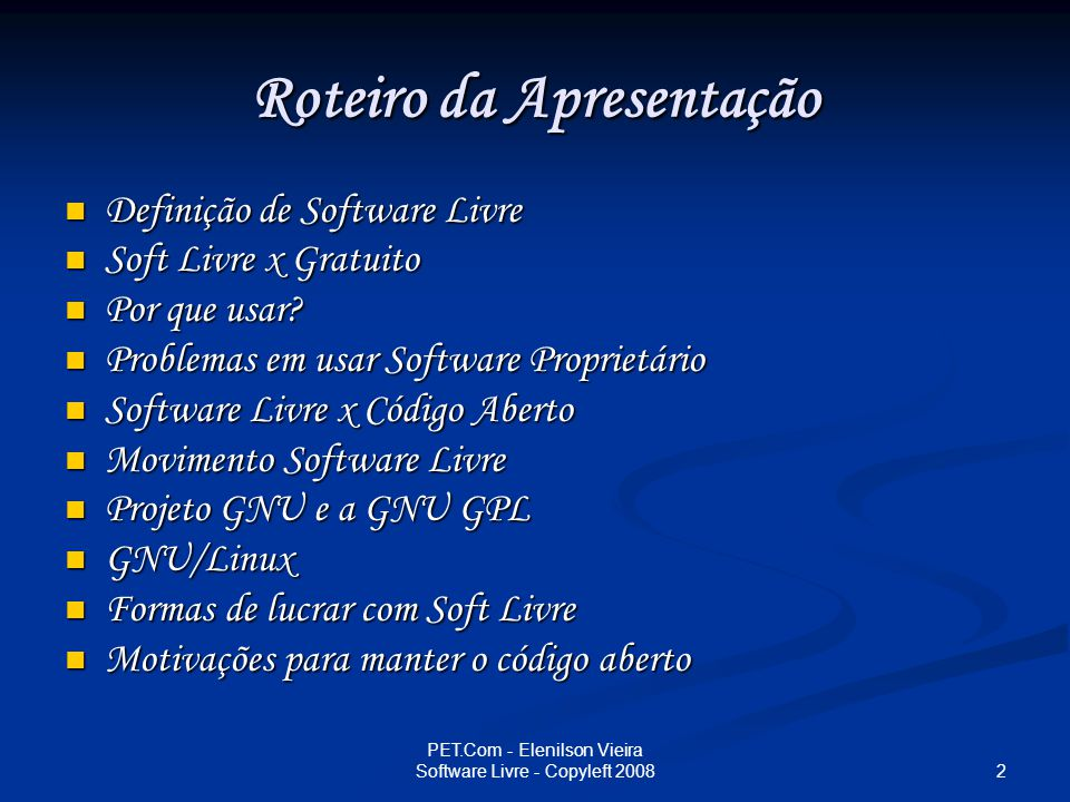 3 PET.Com - Elenilson Vieira Software Livre - Copyleft 2008 O que é software livre.