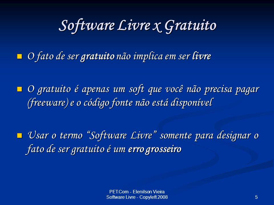 26 PET.Com - Elenilson Vieira Software Livre - Copyleft 2008 Linux Tolvards pensou em Freax (Free), depois em Freak (sem o X do Unix), que significa raro, diferente.