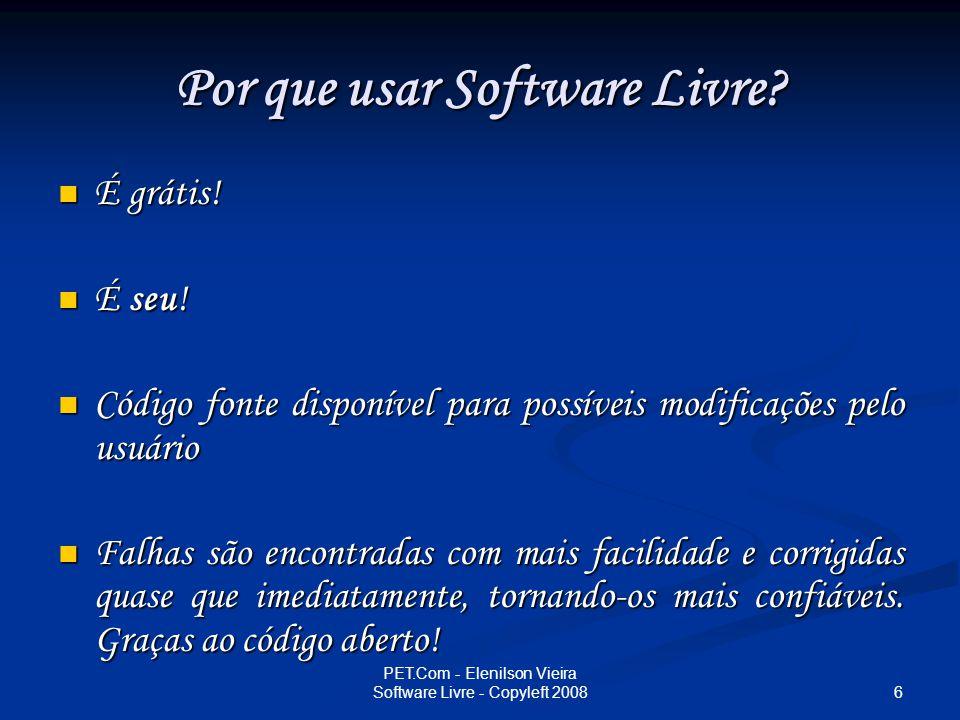 27 PET.Com - Elenilson Vieira Software Livre - Copyleft 2008 Linus Tolvards, criador do kernel Linux, e o seu representante, Tux.