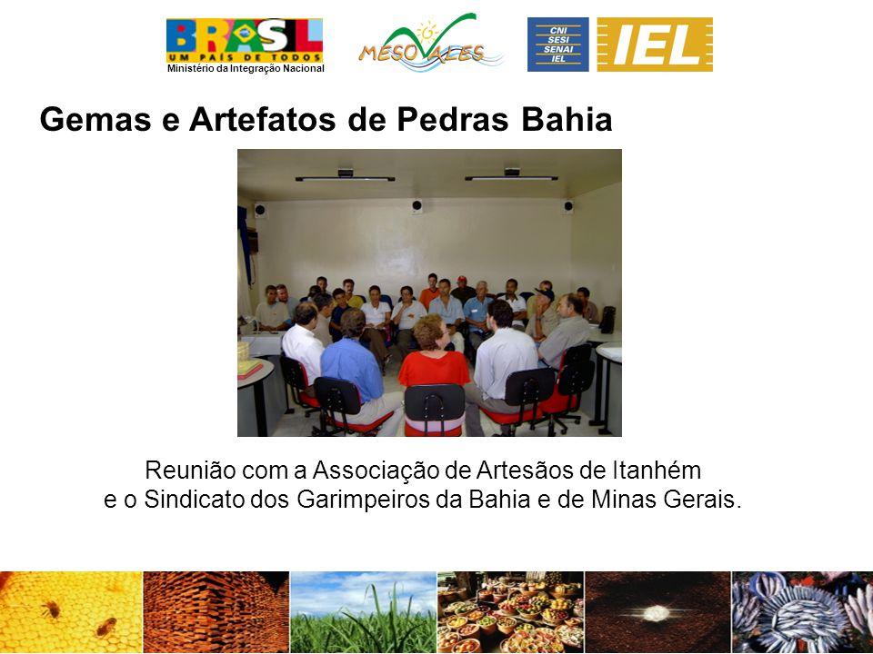 Ministério da Integração Nacional Gemas e Artefatos de PedrasBahia Reunião com a Associação de Artesãos de Itanhém e o Sindicato dos Garimpeiros da Bahia e de Minas Gerais.