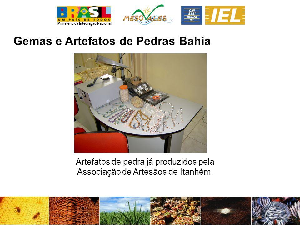 Ministério da Integração Nacional Gemas e Artefatos de PedrasBahia Artefatos de pedra já produzidos pela Associação de Artesãos de Itanhém.