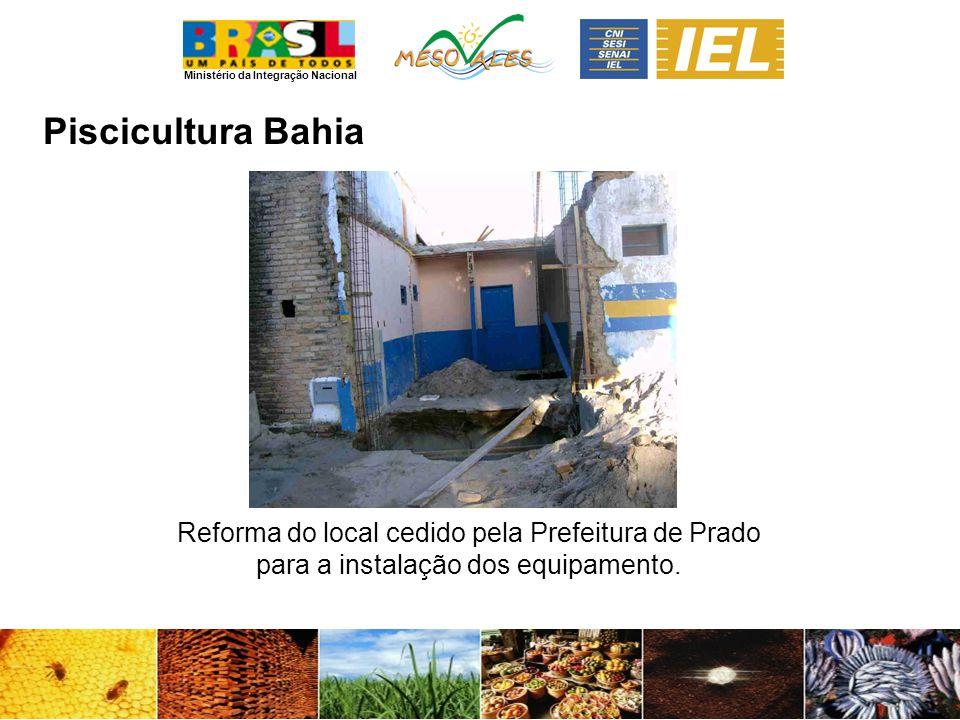 Ministério da Integração Nacional PisciculturaBahia Reforma do local cedido pela Prefeitura de Prado para a instalação dos equipamento.