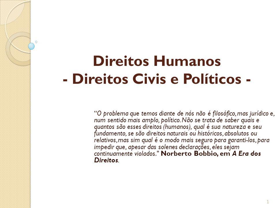 Direitos Humanos - Direitos Civis e Políticos - O problema que temos diante de nós não é filosófico, mas jurídico e, num sentido mais amplo, político.