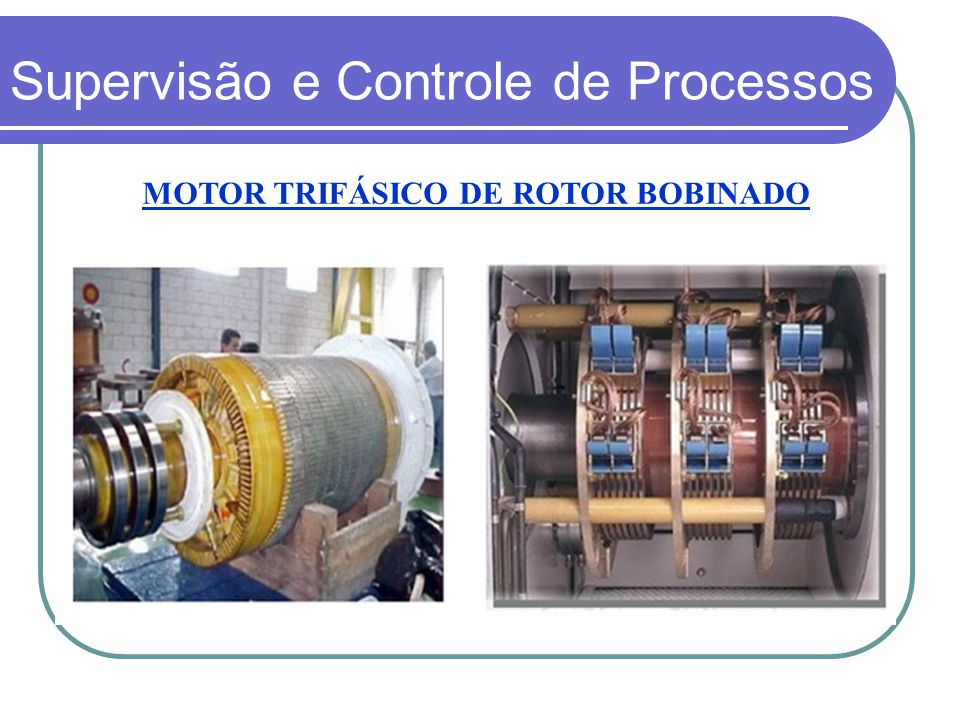MOTOR TRIFÁSICO DE ROTOR BOBINADO Supervisão e Controle de Processos