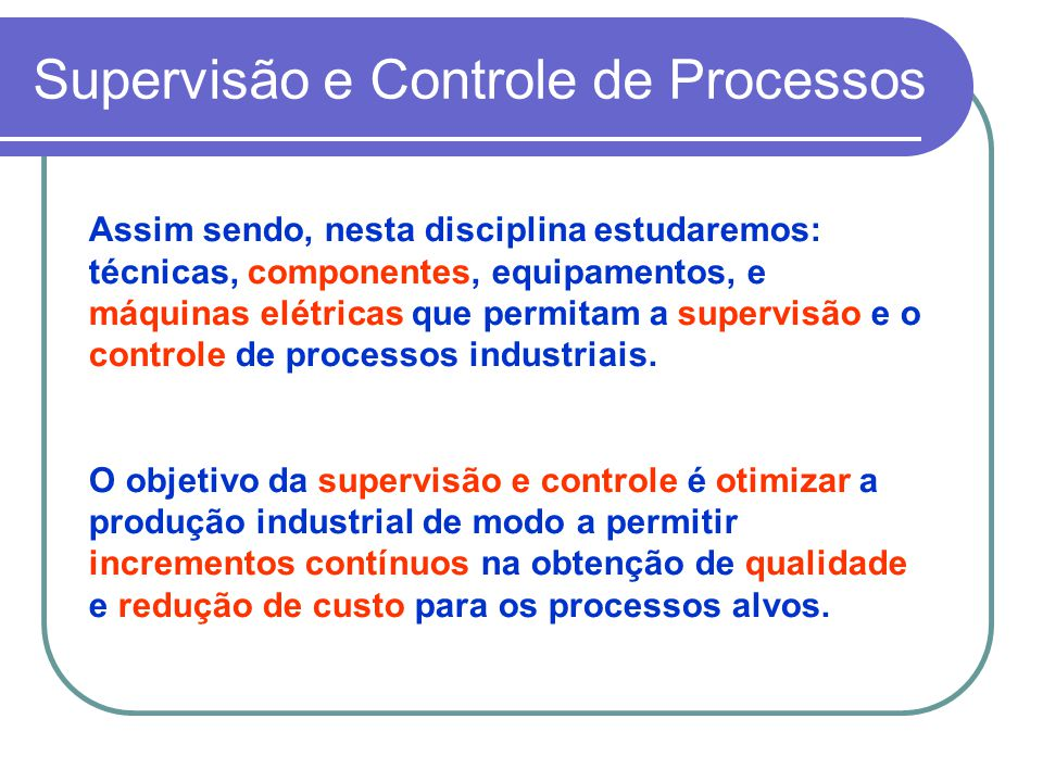 Assim sendo, nesta disciplina estudaremos: técnicas, componentes, equipamentos, e máquinas elétricas que permitam a supervisão e o controle de process