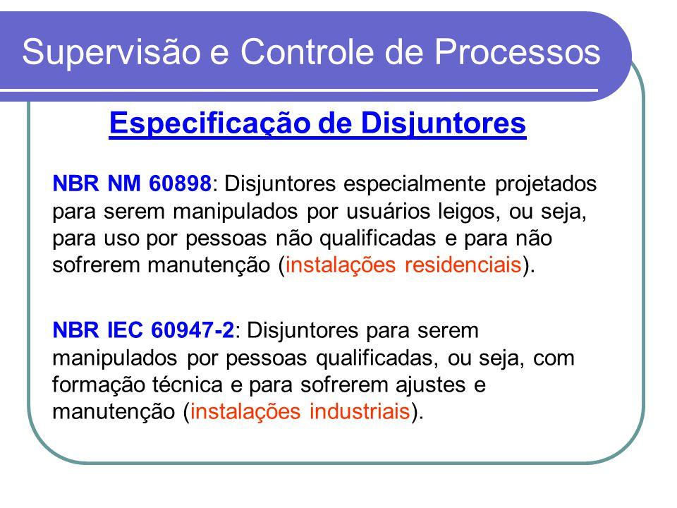 Supervisão e Controle de Processos Especificação de Disjuntores NBR NM 60898: Disjuntores especialmente projetados para serem manipulados por usuários