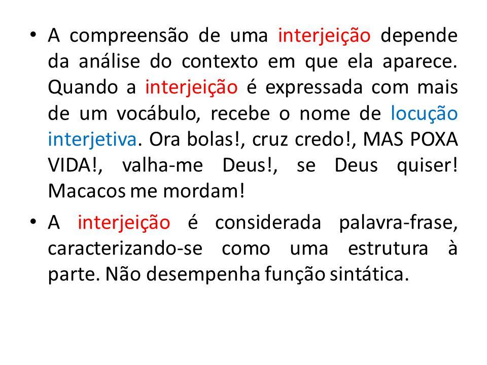 A compreensão de uma interjeição depende da análise do contexto em que ela aparece. Quando a interjeição é expressada com mais de um vocábulo, recebe