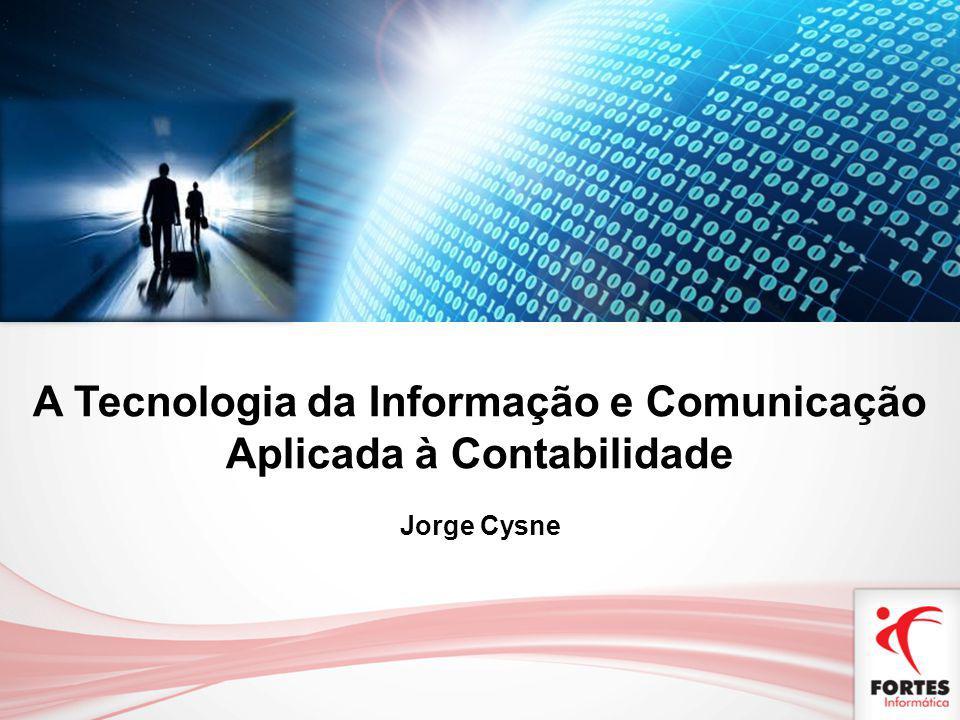 A Tecnologia da Informação e Comunicação Aplicada à Contabilidade Jorge Cysne