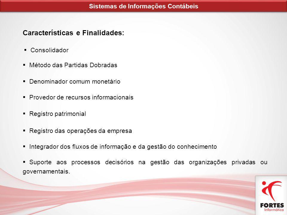 Características e Finalidades: Consolidador Método das Partidas Dobradas Denominador comum monetário Provedor de recursos informacionais Registro patr