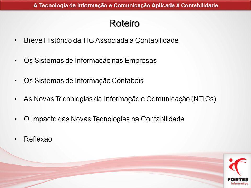 Roteiro Breve Histórico da TIC Associada à Contabilidade Os Sistemas de Informação nas Empresas Os Sistemas de Informação Contábeis As Novas Tecnologi
