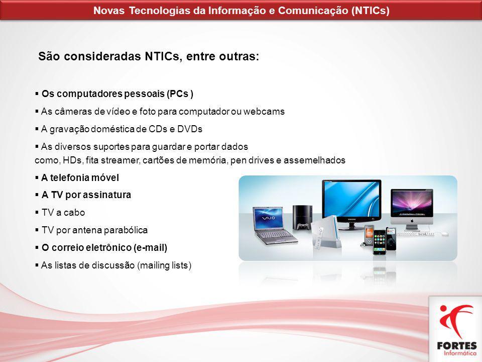 São consideradas NTICs, entre outras: Os computadores pessoais (PCs ) As câmeras de vídeo e foto para computador ou webcams A gravação doméstica de CD