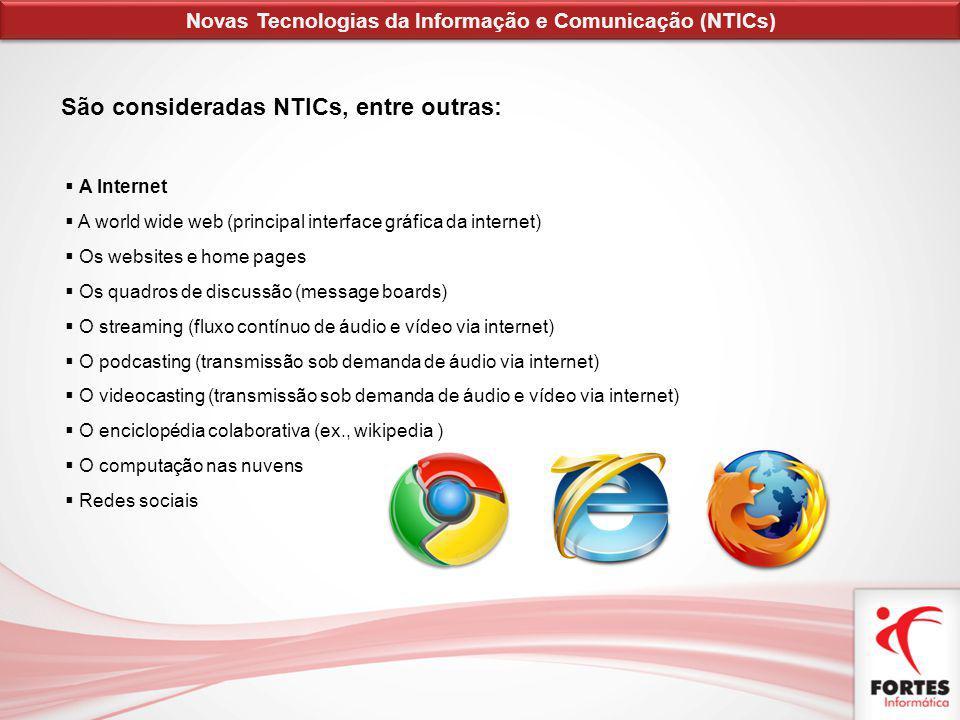 São consideradas NTICs, entre outras: A Internet A world wide web (principal interface gráfica da internet) Os websites e home pages Os quadros de dis