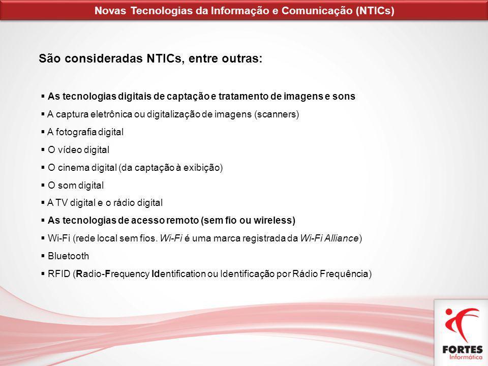 São consideradas NTICs, entre outras: As tecnologias digitais de captação e tratamento de imagens e sons A captura eletrônica ou digitalização de imag