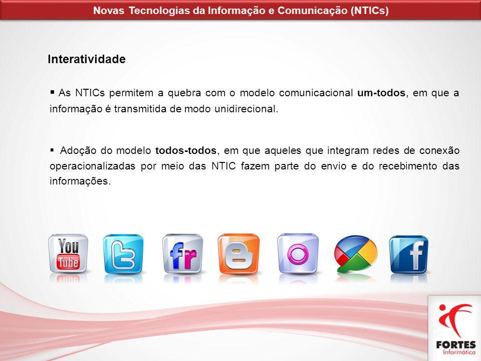 Interatividade As NTICs permitem a quebra com o modelo comunicacional um-todos, em que a informação é transmitida de modo unidirecional. Adoção do mod