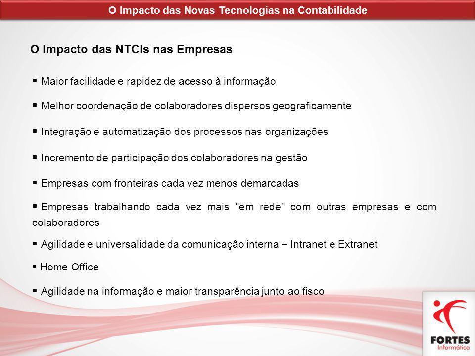 O Impacto das NTCIs nas Empresas Maior facilidade e rapidez de acesso à informação Melhor coordenação de colaboradores dispersos geograficamente Integ