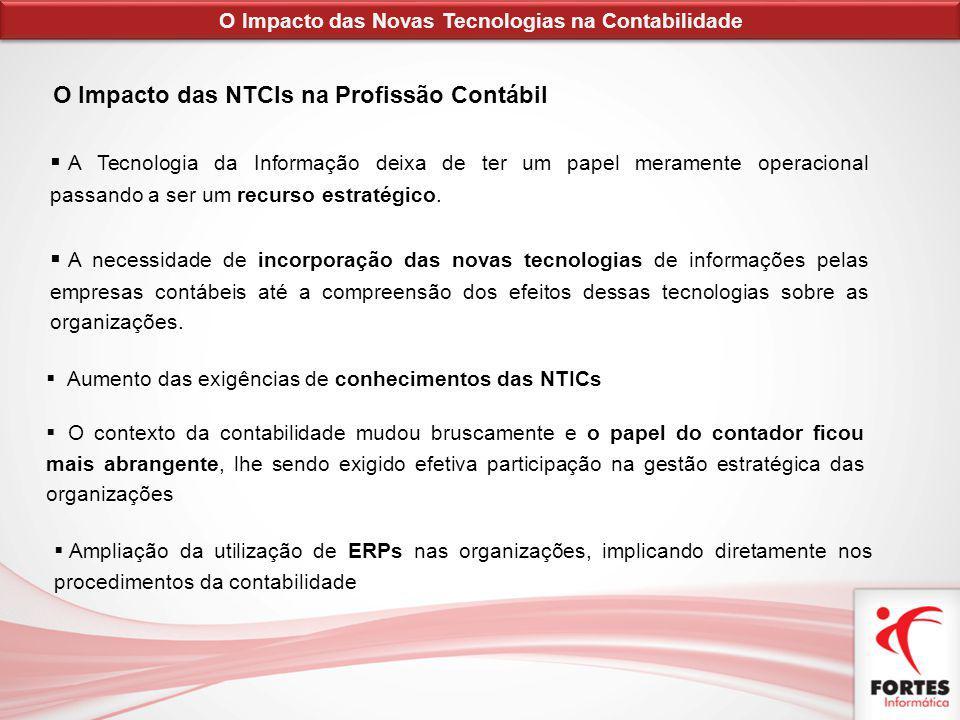 O Impacto das NTCIs na Profissão Contábil A Tecnologia da Informação deixa de ter um papel meramente operacional passando a ser um recurso estratégico