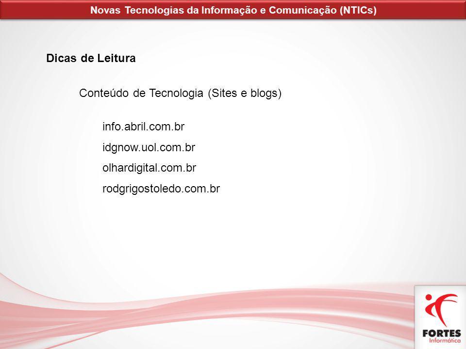 Dicas de Leitura Conteúdo de Tecnologia (Sites e blogs) info.abril.com.br idgnow.uol.com.br olhardigital.com.br rodgrigostoledo.com.br Novas Tecnologi