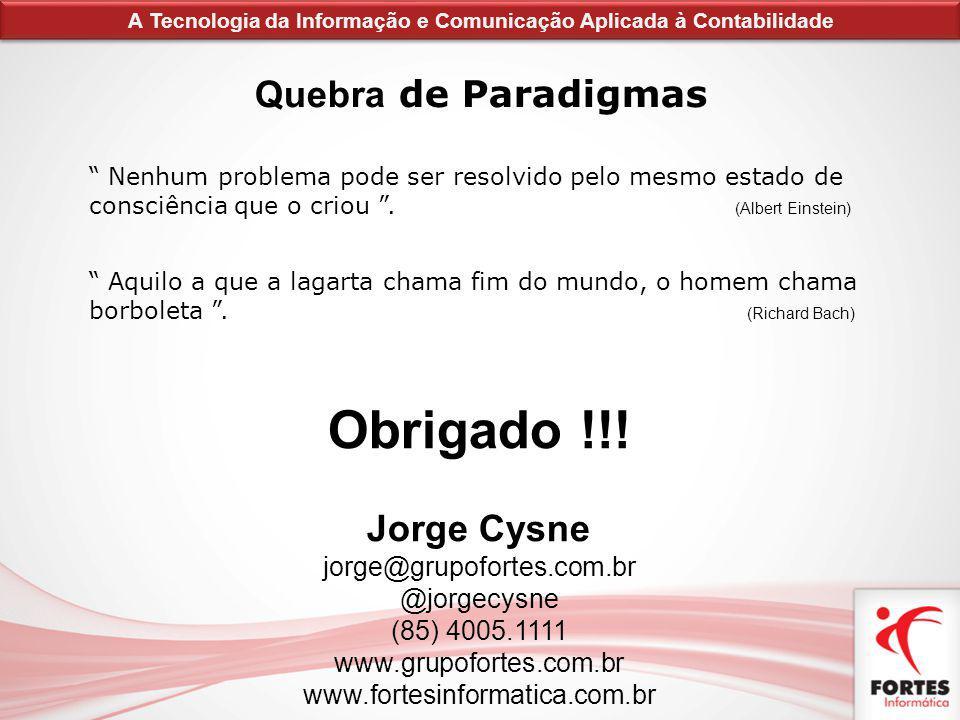 Obrigado !!! Jorge Cysne jorge@grupofortes.com.br @jorgecysne (85) 4005.1111 www.grupofortes.com.br www.fortesinformatica.com.br A Tecnologia da Infor