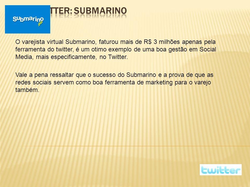 O varejista virtual Submarino, faturou mais de R$ 3 milhões apenas pela ferramenta do twitter, é um otimo exemplo de uma boa gestão em Social Media, mais especificamente, no Twitter.