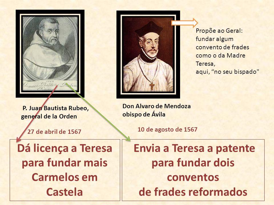 Dá licença a Teresa para fundar mais Carmelos em Castela 27 de abril de 1567 Don Alvaro de Mendoza obispo de Ávila Propõe ao Geral: fundar algum conve