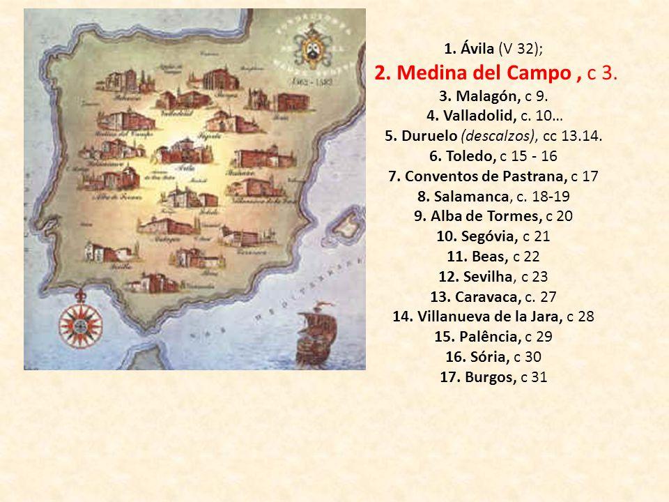 1. Ávila (V 32); 2. Medina del Campo, c 3. 3. Malagón, c 9. 4. Valladolid, c. 10… 5. Duruelo (descalzos), cc 13.14. 6. Toledo, c 15 - 16 7. Conventos