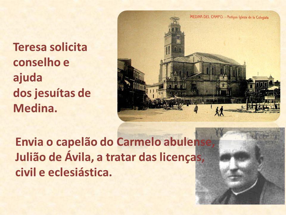 Envia o capelão do Carmelo abulense, Julião de Ávila, a tratar das licenças, civil e eclesiástica. Teresa solicita conselho e ajuda dos jesuítas de Me