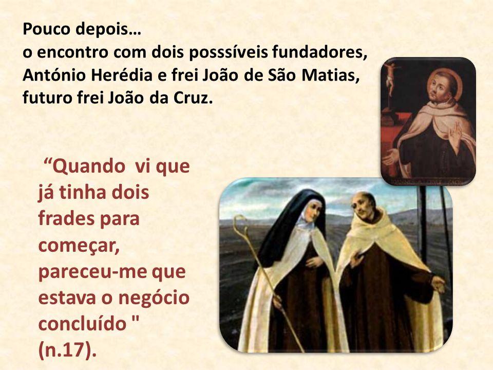 Pouco depois… o encontro com dois posssíveis fundadores, António Herédia e frei João de São Matias, futuro frei João da Cruz. Quando vi que já tinha d