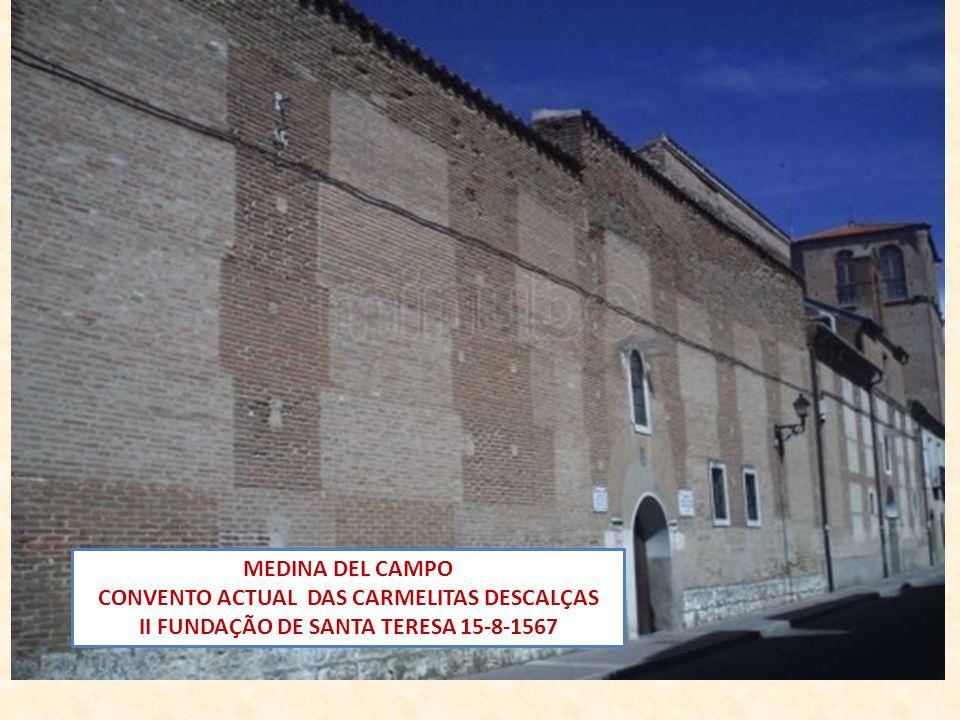 MEDINA DEL CAMPO CONVENTO ACTUAL DAS CARMELITAS DESCALÇAS II FUNDAÇÃO DE SANTA TERESA 15-8-1567