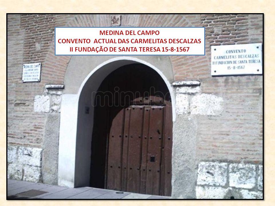 MEDINA DEL CAMPO CONVENTO ACTUAL DAS CARMELITAS DESCALZAS II FUNDAÇÃO DE SANTA TERESA 15-8-1567