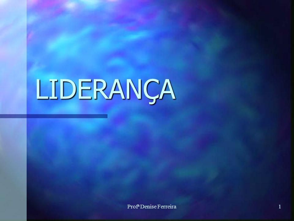 Profª Denise Ferreira1 LIDERANÇA