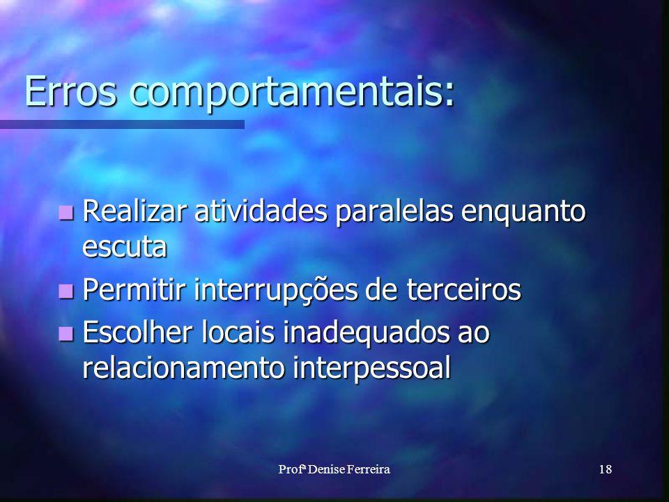 Profª Denise Ferreira18 Erros comportamentais: Realizar atividades paralelas enquanto escuta Realizar atividades paralelas enquanto escuta Permitir in