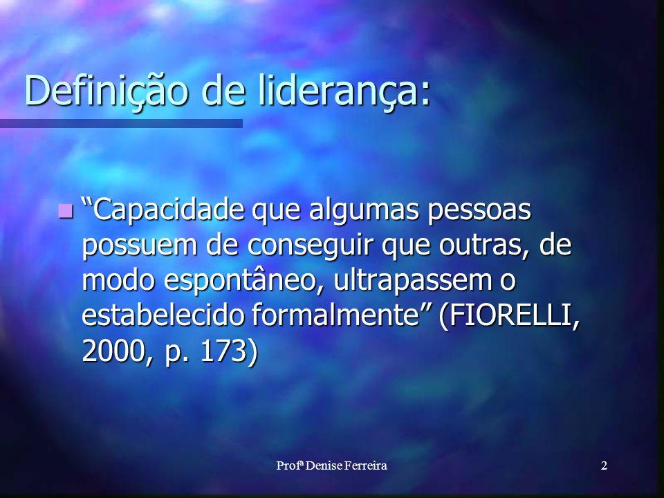 2 Definição de liderança: Capacidade que algumas pessoas possuem de conseguir que outras, de modo espontâneo, ultrapassem o estabelecido formalmente (FIORELLI, 2000, p.