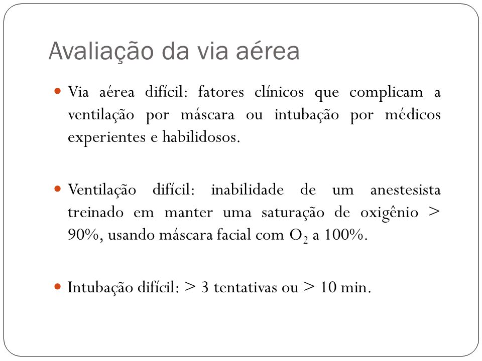 Avaliação da via aérea Via aérea difícil: fatores clínicos que complicam a ventilação por máscara ou intubação por médicos experientes e habilidosos.