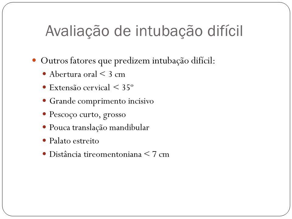 Avaliação de intubação difícil Outros fatores que predizem intubação difícil: Abertura oral < 3 cm Extensão cervical < 35º Grande comprimento incisivo