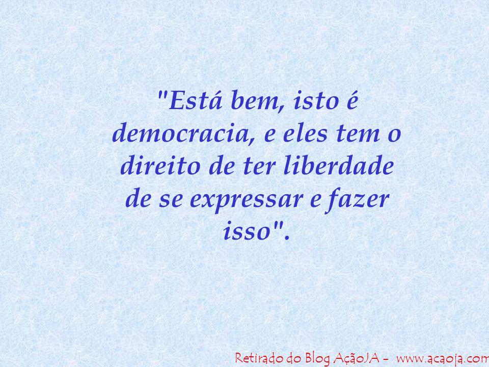 Retirado do Blog AçãoJA - www.acaoja.com