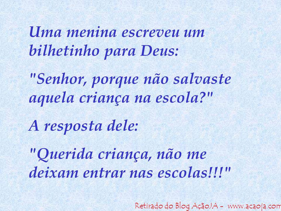 Retirado do Blog AçãoJA - www.acaoja.com Uma menina escreveu um bilhetinho para Deus:
