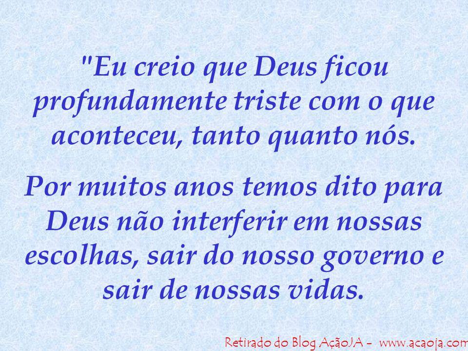 Retirado do Blog AçãoJA - www.acaoja.com Sendo um cavalheiro como Deus é, eu creio que Ele calmamente nos deixou.